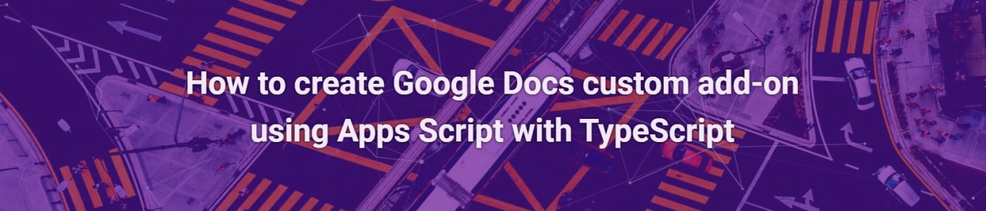Create Google Docs custom Add-on using Apps Script with TypeScript