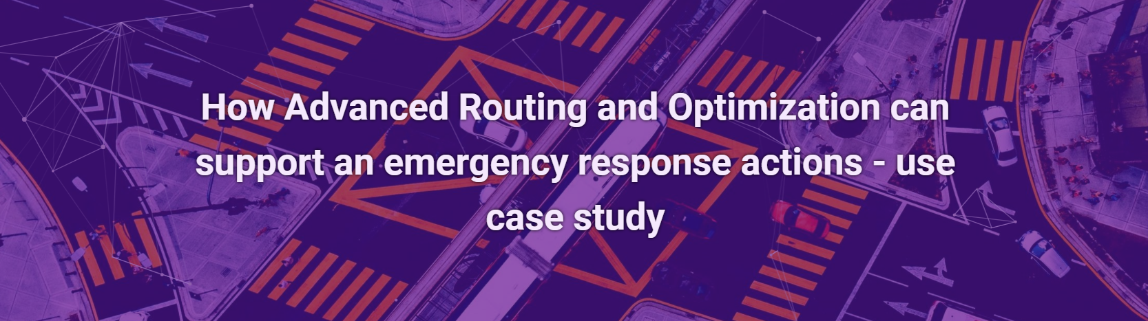 How Advanced Routing and Optimization can support an emergency response actions – use case study